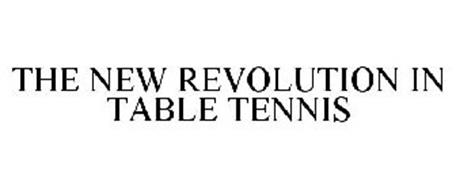 THE NEW REVOLUTION IN TABLE TENNIS