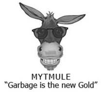 """MYTMULE """"GARBAGE IS THE NEW GOLD"""""""