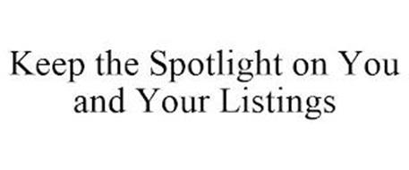 KEEP THE SPOTLIGHT ON YOU AND YOUR LISTINGS