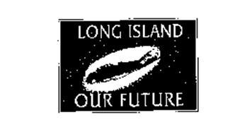 LONG ISLAND OUR FUTURE