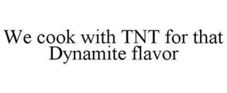 WE COOK WITH TNT FOR THAT DYNAMITE FLAVOR