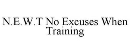 N.E.W.T NO EXCUSES WHEN TRAINING