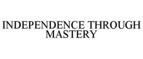 INDEPENDENCE THROUGH MASTERY