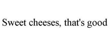 SWEET CHEESES, THAT'S GOOD