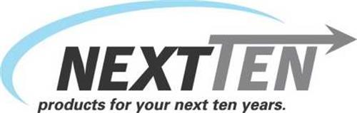 NEXTTEN PRODUCTS FOR YOUR NEXT TEN YEARS.