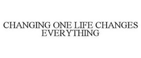 CHANGING ONE LIFE CHANGES EVERYTHING