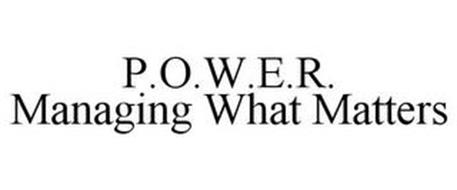 P.O.W.E.R. MANAGING WHAT MATTERS