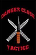 DANGER CLOSE TACTICS