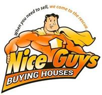 WHEN YOU NEED TO SELL, WE COME TO THE RESCUE. NICE GUYS BUYING HOUSES