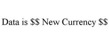 DATA IS $$ NEW CURRENCY $$