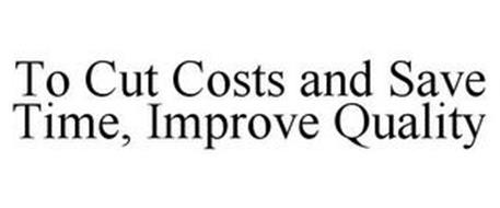 TO CUT COSTS AND SAVE TIME, IMPROVE QUALITY