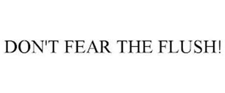 DON'T FEAR THE FLUSH!