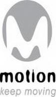 M MOTION KEEP MOVING