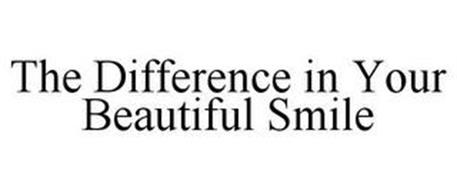 THE DIFFERENCE IN YOUR BEAUTIFUL SMILE