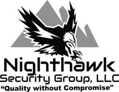 """NIGHTHAWK SECURITY GROUP, LLC """"QUALITY WITHOUT COMPROMISE"""""""