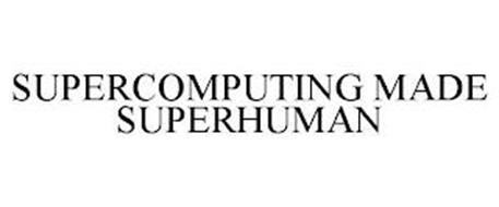 SUPERCOMPUTING MADE SUPER HUMAN