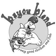 BAYOU BLEND CRAZY GOOD CHICKEN AND FISH