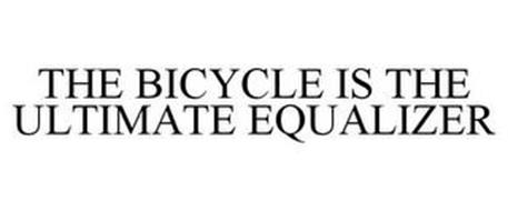 THE BICYCLE IS THE ULTIMATE EQUALIZER