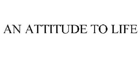 AN ATTITUDE TO LIFE