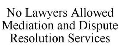 NO LAWYERS ALLOWED MEDIATION AND DISPUTE RESOLUTION SERVICES