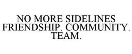 NO MORE SIDELINES FRIENDSHIP. COMMUNITY. TEAM.