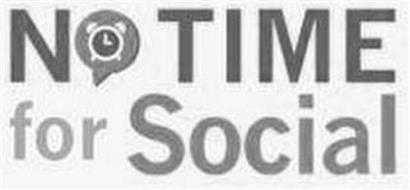 NO TIME FOR SOCIAL