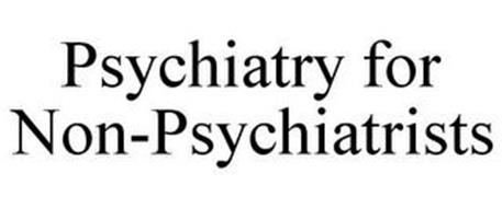 PSYCHIATRY FOR NON-PSYCHIATRISTS