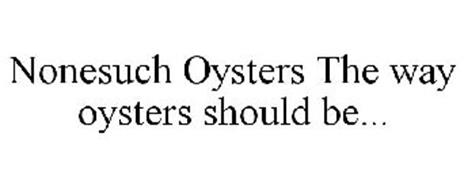 NONESUCH OYSTERS THE WAY OYSTERS SHOULD BE...