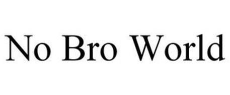 NO BRO WORLD