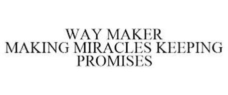 WAY MAKER MAKING MIRACLES KEEPING PROMISES