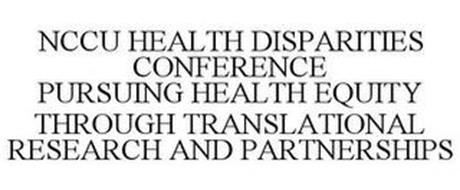 NCCU HEALTH DISPARITIES CONFERENCE PURSUING HEALTH EQUITY THROUGH TRANSLATIONAL RESEARCH AND PARTNERSHIPS