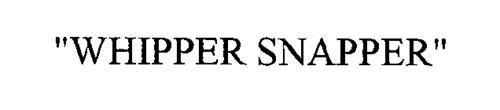 """""""WHIPPER SNAPPER"""""""