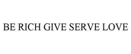BE RICH GIVE SERVE LOVE