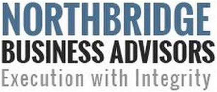 NORTHBRIDGE BUSINESS ADVISORS EXECUTION WITH INTEGRITY