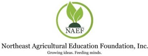 NAEF NORTHEAST AGRICULTURAL EDUCATION FOUNDATION, INC. GROWING IDEAS. FEEDING MINDS.
