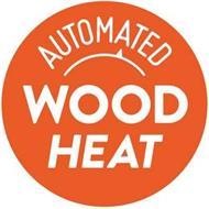 AUTOMATED WOOD HEAT