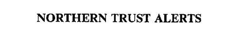 NORTHERN TRUST ALERTS