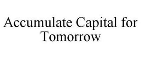 ACCUMULATE CAPITAL FOR TOMORROW