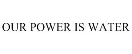 OUR POWER IS WATER