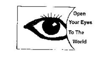 OPEN YOUR EYES TO THE WORLD