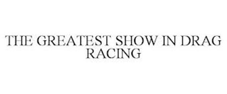 THE GREATEST SHOW IN DRAG RACING