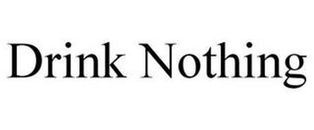 DRINK NOTHING