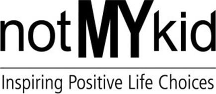 NOTMYKID INSPIRING POSITIVE LIFE CHOICES