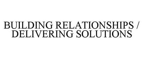 BUILDING RELATIONSHIPS / DELIVERING SOLUTIONS