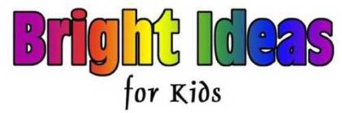BRIGHT IDEAS FOR KIDS