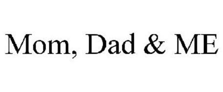 MOM, DAD & ME