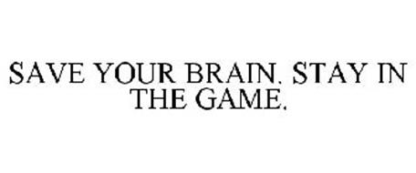 SAVE YOUR BRAIN. STAY IN THE GAME.