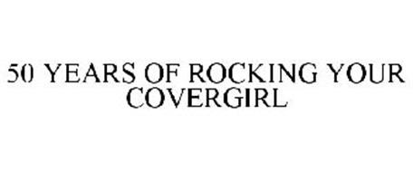50 YEARS OF ROCKING YOUR COVERGIRL