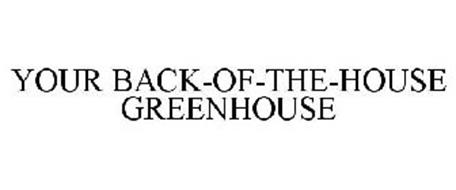YOUR BACK-OF-THE-HOUSE GREENHOUSE