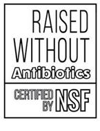 RAISED WITHOUT ANTIBIOTICS CERTIFIED BY NSF